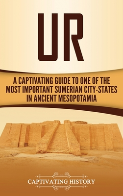 Ur: A Captivating Guide to One of the Most Important Sumerian City-States in Ancient Mesopotamia Cover Image