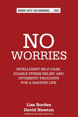 No Worries: Intelligent Self-Care, Doable Stress Relief, and Optimistic Thoughts for a Happier Life Cover Image