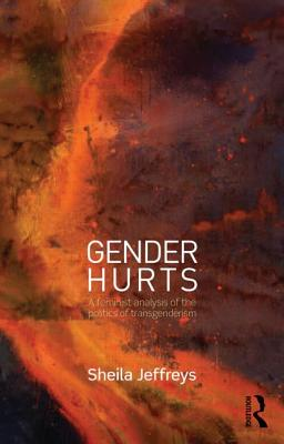 Gender Hurts: A Feminist Analysis of the Politics of Transgenderism Cover Image