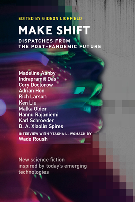 Make Shift: Dispatches from the Post-Pandemic Future (Twelve Tomorrows) Cover Image