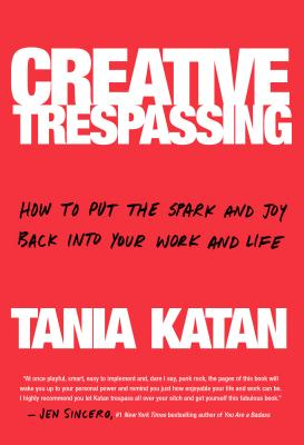 Creative Trespassing: How to Put the Spark and Joy Back into Your Work and Life Cover Image