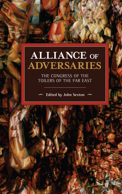 Alliance of Adversaries: The Congress of the Toilers of the Far East (Historical Materialism) Cover Image
