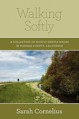 Walking Softly: A Collection of Mostly Gentle Walks in Sonoma County, California Cover Image