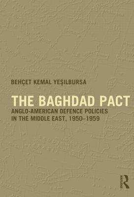 The Baghdad Pact: Anglo-American Defence Policies in the Middle East, 1950-59 (Military History and Policy) Cover Image