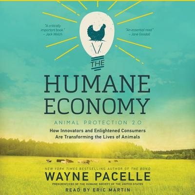 The Humane Economy Lib/E: How Innovators and Enlightened Consumers Are Transforming the Lives of Animals Cover Image