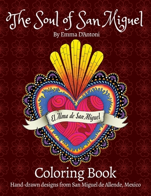 The Soul of San Miguel Adult Coloring Book: Hand-Drawn Designs from San Miguel de Allende, Mexico Cover Image