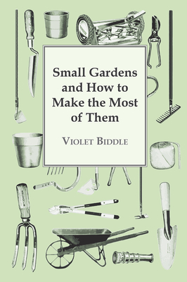 Small Gardens and How to Make the Most of Them Cover Image