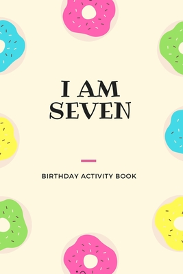 I Am Seven: Birthday Activity Book: Unique Birthday Memory Keepsake Gift Book for 7 year old girl or boy. Kids Interview Questions Cover Image