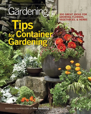Tips for Container Gardening: 300 Great Ideas for Growing Flowers, Vegetables & Herbs Cover Image