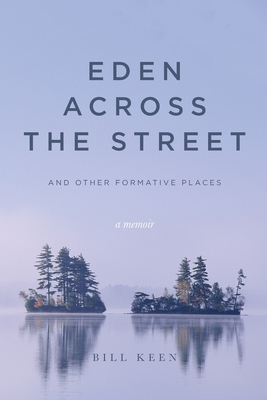 Eden Across the Street and Other Formative Places: A Memoir Cover Image