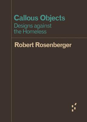 Callous Objects: Designs against the Homeless (Forerunners: Ideas First) Cover Image