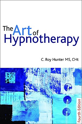 The Art of Hypnotherapy: Mastering Client-Centered Techniques Cover Image