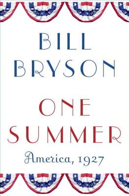 One Summer: America, 1927 (Hardcover) By Bill Bryson