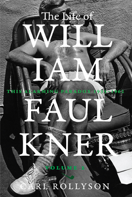 The Life of William Faulkner: This Alarming Paradox, 1935-1962 Cover Image