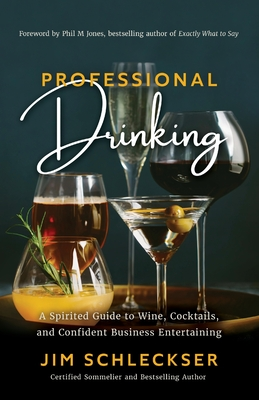 Professional Drinking: A Spirited Guide to Wine, Cocktails and Confident Business Entertaining Cover Image