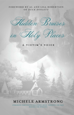 Hidden Bruises in Holy Places: A Victim's Voice: Unmasking Narcissistic Religious Abuse. Exposing the Pain. Healing the Hurting Cover Image