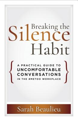 Breaking the Silence Habit: A Practical Guide to Uncomfortable Conversations in the #MeToo Workplace Cover Image