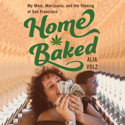 Home Baked Lib/E: My Mom, Marijuana, and the Stoning of San Francisco Cover Image