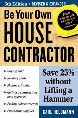 Be Your Own House Contractor: Save 25% without Lifting a Hammer Cover Image