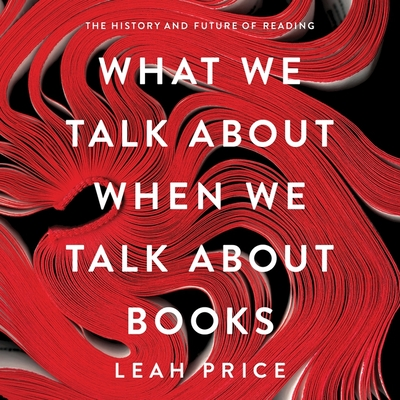 What We Talk about When We Talk about Books Lib/E: The History and Future of Reading Cover Image