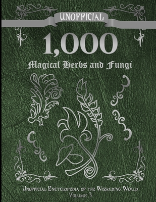 Unofficial 1,000 Magical Herbs and Fungi: Unofficial Encyclopedia of the Wizarding World - Volume 3 Cover Image