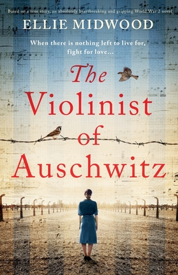 The Violinist of Auschwitz: Based on a true story, an absolutely heartbreaking and gripping World War 2 novel Cover Image