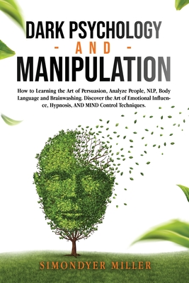Dark Psychology and Manipulation: How to Learning the Art of Persuasion, Analyze People, Nlp, Body Language and Brainwashing. Discover the Art of Emot Cover Image