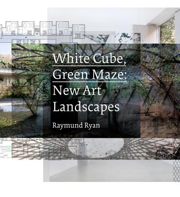 White Cube, Green Maze: New Art Landscapes Cover Image