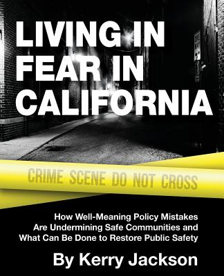 Living in Fear in California: How Well-Meaning Policy Mistakes Are Undermining Safe Communities and What Can Be Done to Restore Public Safety Cover Image