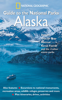 National Geographic Guide to the National Parks: Alaska Cover Image