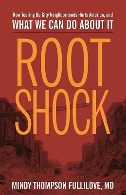 Root Shock: How Tearing Up City Neighborhoods Hurts America, and What We Can Do about It Cover Image