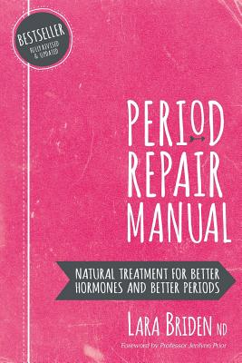 Period Repair Manual: Natural Treatment for Better Hormones and Better Periods Cover Image