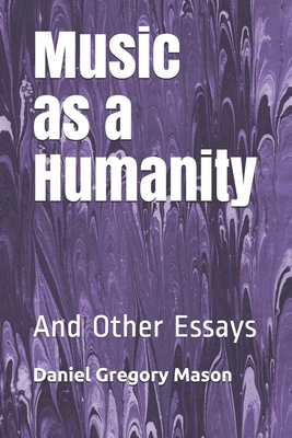 Music as a Humanity: And Other Essays Cover Image