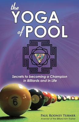 The Yoga of Pool: Secrets to Becoming a Champion in Billiards and in Life Cover Image
