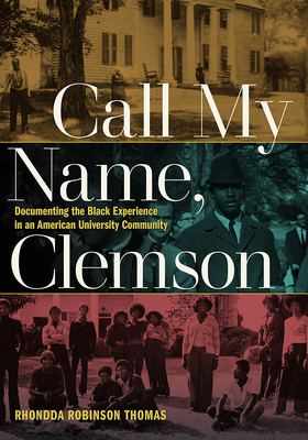 Call My Name, Clemson: Documenting the Black Experience in an American University Community (Humanities and Public Life) Cover Image