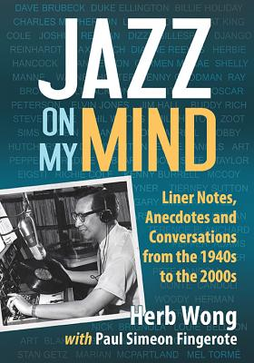 Jazz on My Mind: Liner Notes, Anecdotes and Conversations from the 1940s to the 2000s Cover Image
