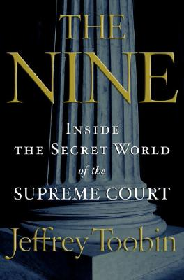 The Nine: Inside the Secret World of the Supreme Court Cover Image