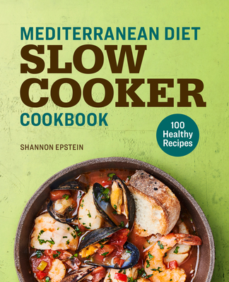 Mediterranean Diet Slow Cooker Cookbook: 100 Healthy Recipes Cover Image