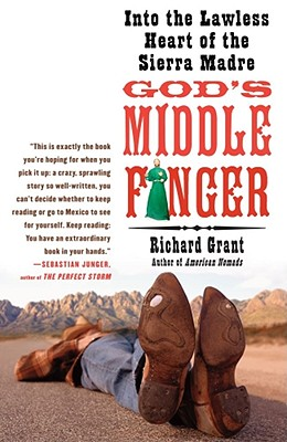 God's Middle Finger: Into the Lawless Heart of the Sierra Madre (Paperback) By Richard Grant