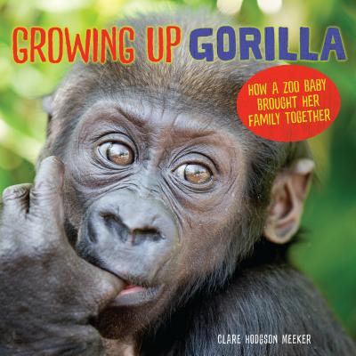 Growing Up Gorilla: How a Zoo Baby Brought Her Family Together Cover Image