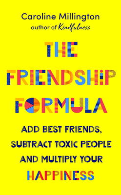 The Friendship Formula: Add Great Friends, Subtract Toxic People and Multiply Your Happiness Cover Image