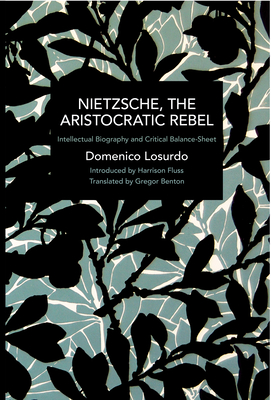 Nietzsche, the Aristocratic Rebel: Intellectual Biography and Critical Balance-Sheet (Historical Materialism) Cover Image