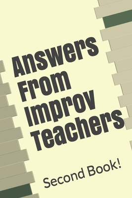 Answers From Improv Teachers: Second Book Cover Image