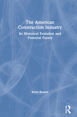 The American Construction Industry: Its Historical Evolution and Potential Future Cover Image