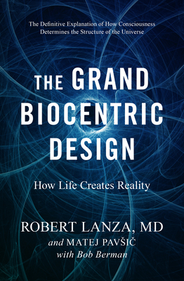 The Grand Biocentric Design: How Life Creates Reality Cover Image
