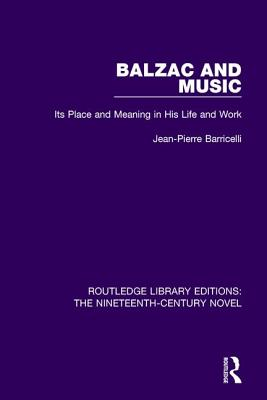 Balzac and Music: Its Place and Meaning in His Life and Work (Routledge Library Editions: The Nineteenth-Century Novel) Cover Image