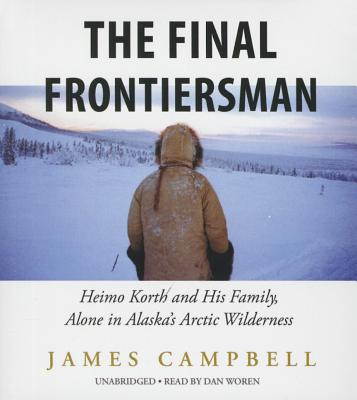 The Final Frontiersman: Heimo Korth and His Family, Alone in Alaska's Arctic Wilderness Cover Image