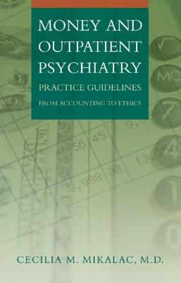 Money and Outpatient Psychiatry: Practice Guidelines from Accounting to Ethics Cover Image