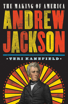 The Making of America: Andrew Jackson by Teri Kanefield