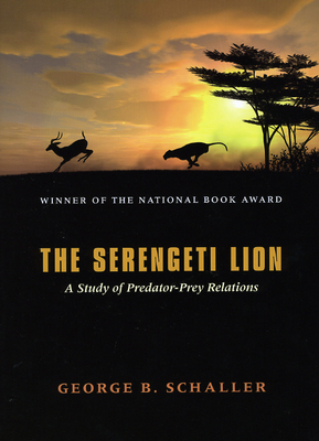 The Serengeti Lion: A Study of Predator-Prey Relations (Wildlife Behavior & Ecology) Cover Image